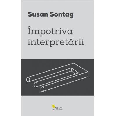Impotriva interpretarii -  Susan Sontag