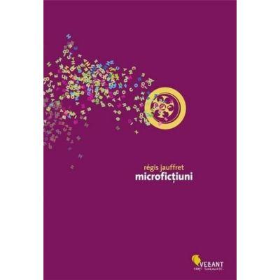 Microfictiuni -  Regis Jauffret