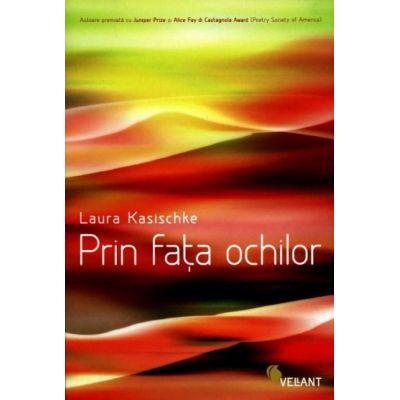 Prin fata ochilor -  Laura Kasischke