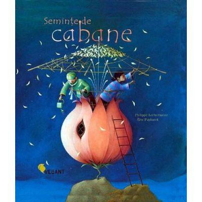 Seminte de Cabane -  Philippe Lechermeier, Éric Puybaret