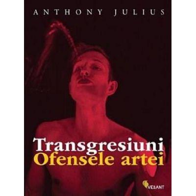 Transgresiuni. Ofensele artei -  Anthony Julius