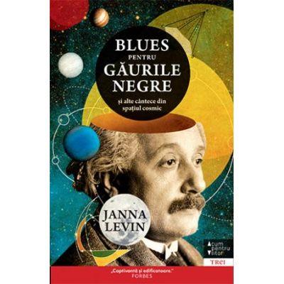 Blues pentru găurile negre.  Autor: Janna Levin