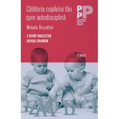 Călătoria copilului tău spre autodisciplină. Metoda Brazelton -   T. Berry Brazelton, Joshua Sparrow