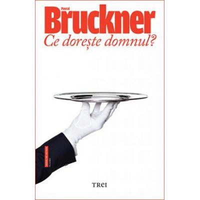 Ce dorește domnul? -  Autor: Pascal Bruckner