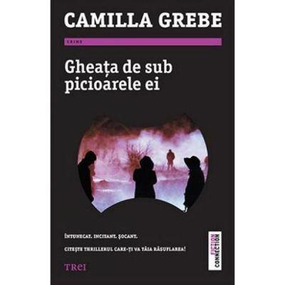 Gheata de sub picioarele ei - Camilla Grebe