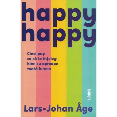 Happy happy. Cinci pasi ca sa te intelegi bine cu aproape toata lumea - Lars-John Age