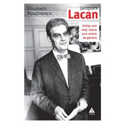 Jacques Lacan. Schița unei vieți, istoria unui sistem de gândire