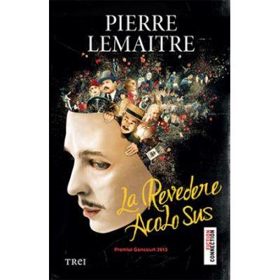 La revedere acolo sus -  Autor: Pierre Lemaitre
