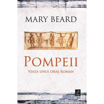 Pompeii. Viața unui oraș roman -  Autor: Mary Beard