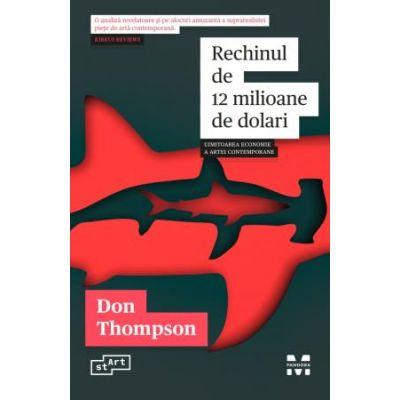 Rechinul de 12 milioane de dolari. Uimitoarea economie a artei contemporane -  Autor: Don Thompson