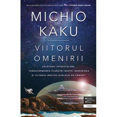 Viitorul omenirii -  Autor: Michio Kaku