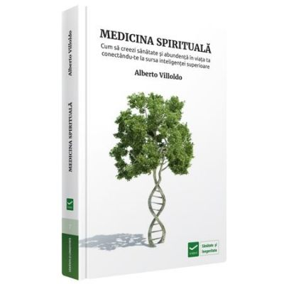 Medicina spirituala - Alberto Villoldo