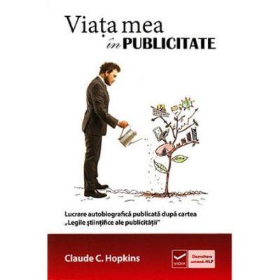 Viata mea in publicitate - Claude C. Hopkins