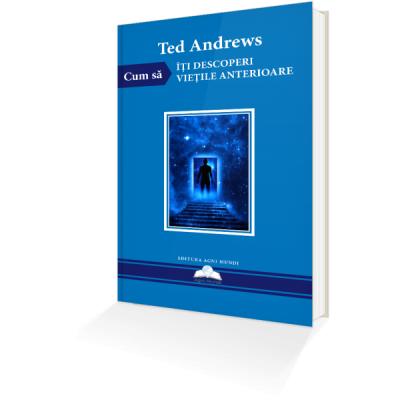 Cum Să Îți Descoperi Viețile Anterioare – Ted Andrews