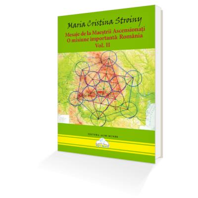 Mesaje de la Maeștrii Ascensionați. O misiune importantă: România – Vol. II - Maria Cristina Stroiny