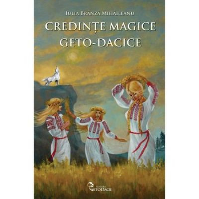 Credinte magice geto-dacice - Iulia Branza Mihaileanu