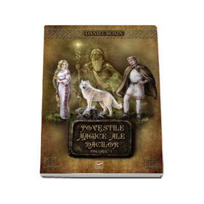 Povestile magice ale dacilor, Vol. 1 - Daniel Roxin