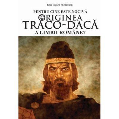 Pentru cine este nociva originea traco-daca a limbii romane? - Iulia Branza Mihaileanu