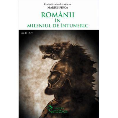 Romanii in mileniul de intuneric (sec. al III-a si al XIV-lea) - Marius Finca