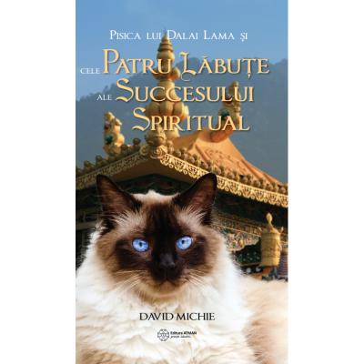 Pisica lui Dalai Lama și cele patru lăbuțe ale succesului spiritual. David Michie
