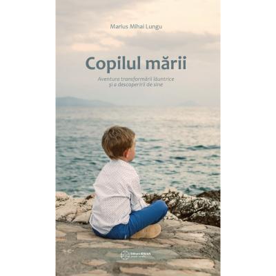 Copilul mării. Aventura transformării lăuntrice și a descoperirii de sine. Marius Mihai Lungu