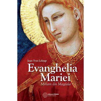 Evanghelia Mariei. Miriam din Magdala. Jean Yves Leloup