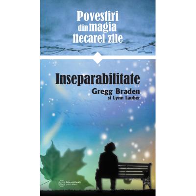 Povestiri despre magia vieții de zi cu zi - Inseparabilitate. Gregg Braden