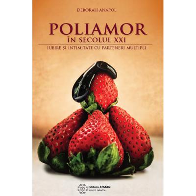 Poliamor în secolul XXI. Iubire și intimitate cu parteneri multipli