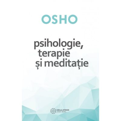 Psihologie, terapie și meditație. Osho