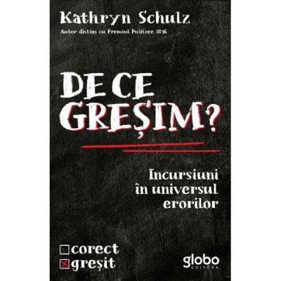 De ce gresim? - Kathryn Schulz
