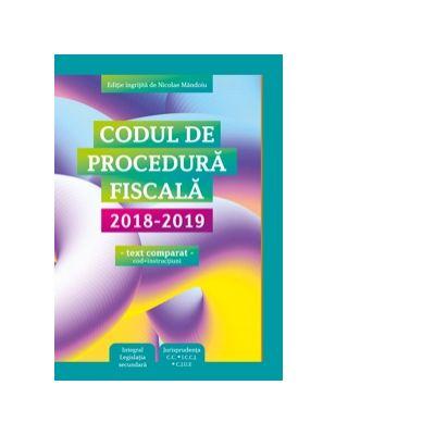 Codul de procedura fiscala 2018-2019. Cod + instructiuni, text comparat