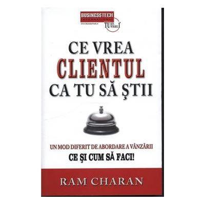 Ce vrea clientul ca tu sa stii -  Ram Charan