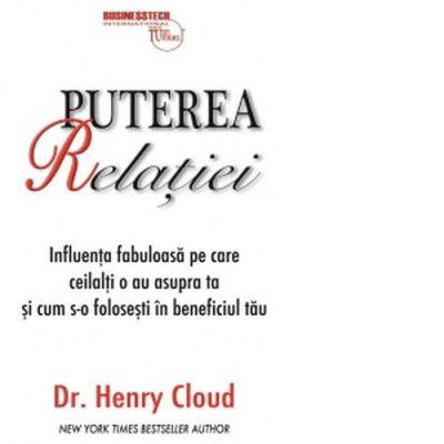 Puterea relatiei - Ph. D. Dr. Henry Cloud