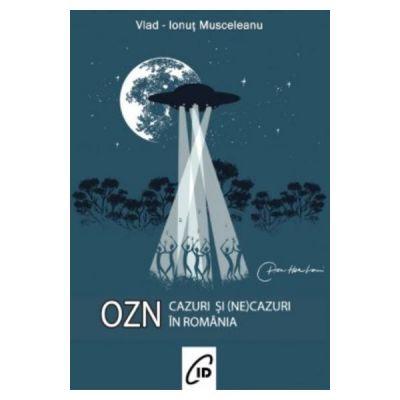Cazuri si (ne)cazuri OZN in Romania - Vlad-Ionut Musceleanu