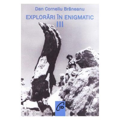 Explorari in enigmatic vol. 3 - Dan Corneliu Braneanu