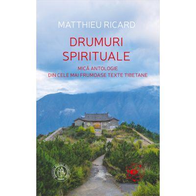 Drumuri spirituale. Mică antologie din cele mai frumoase texte tibetane