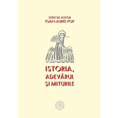 Istoria, adevarul si miturile - Ioan Aurel Pop