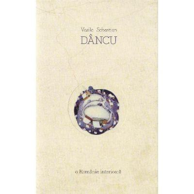 O Romanie interioara - Vasile Sebastian Dancu