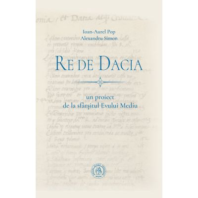 Re de Dacia: un proiect de la sfârșitul Evului Mediu