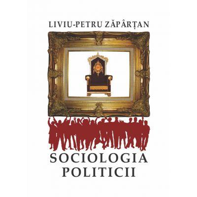 Sociologia politicii - Liviu-Petru Zăpârțan