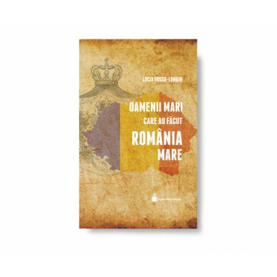 Oamenii mari care au făcut România Mare seria Memorialul Durerii -  Lucia Hossu-Longin