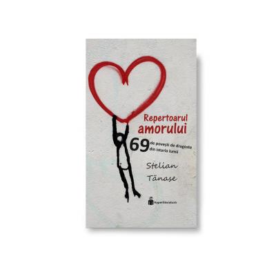 Repertoarul amorului. 69 de povești de dragoste din istoria lumii