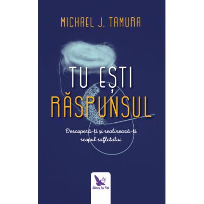 Tu ești Răspunsul - Tamura J. Michael