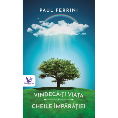 Vindecă-ți viața.- Ferrini Paul