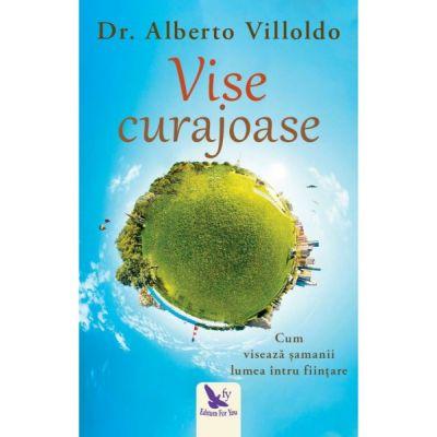Vise curajoase - Dr. Alberto Villoldo