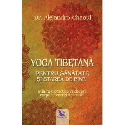 Yoga tibetană pentru sănătate şi starea de bine - Dr. Alejandro Chaoul