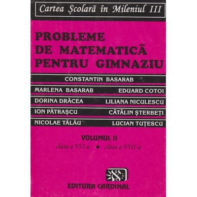Proobleme de matematica pentru gimnaziu vol. 2 cl. VII-VIII
