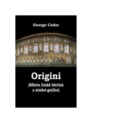 Origini (Sfanta limba batrana a zimbri-getilor) - George Cadar