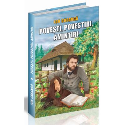 POVEȘTI, POVESTIRI, AMINTIRI - Ion Creanga
