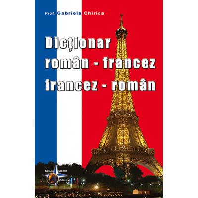 Dicționar român-francez, francez-român - Gabriela Chirica